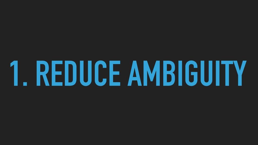 1. REDUCE AMBIGUITY