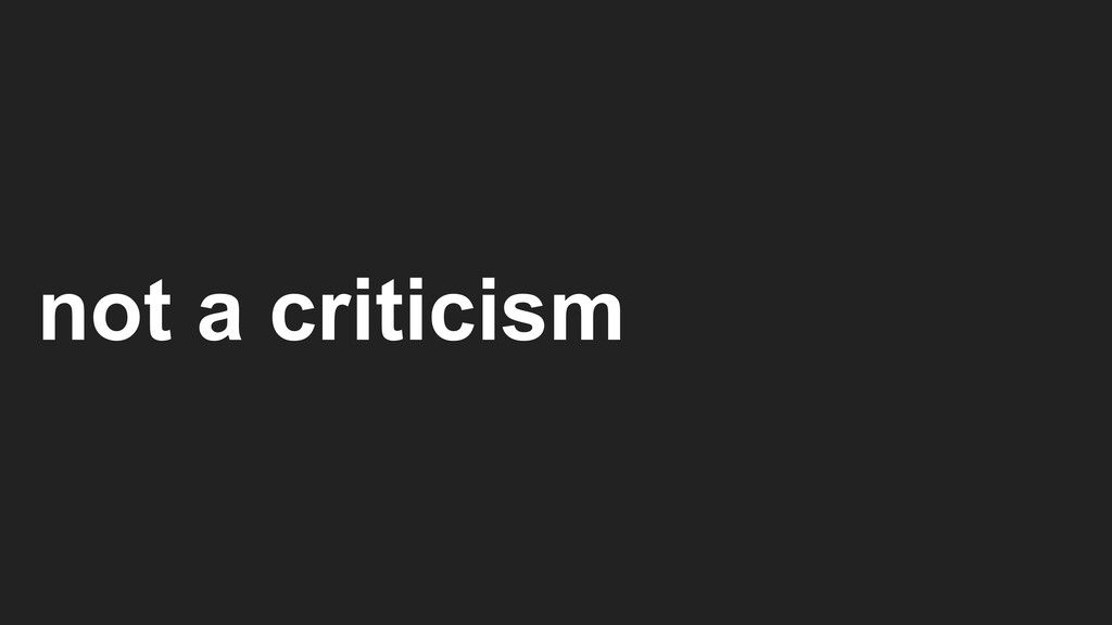 not a criticism