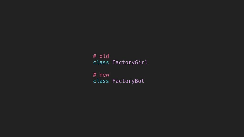 # old class FactoryGirl # new class FactoryBot