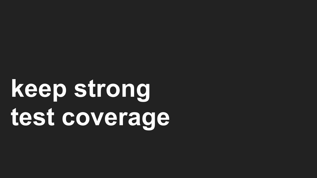 keep strong test coverage