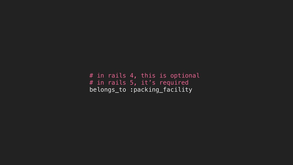 # in rails 4, this is optional # in rails 5, it...