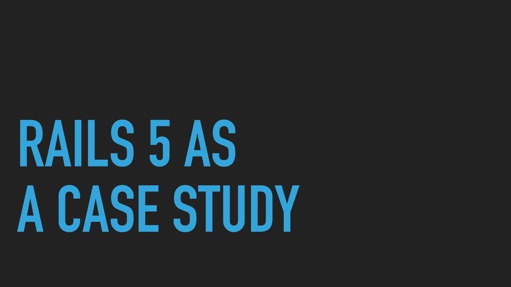RAILS 5 AS A CASE STUDY