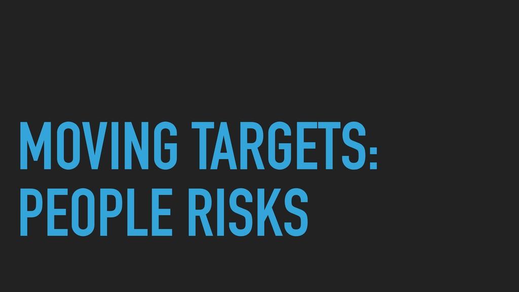 MOVING TARGETS: PEOPLE RISKS