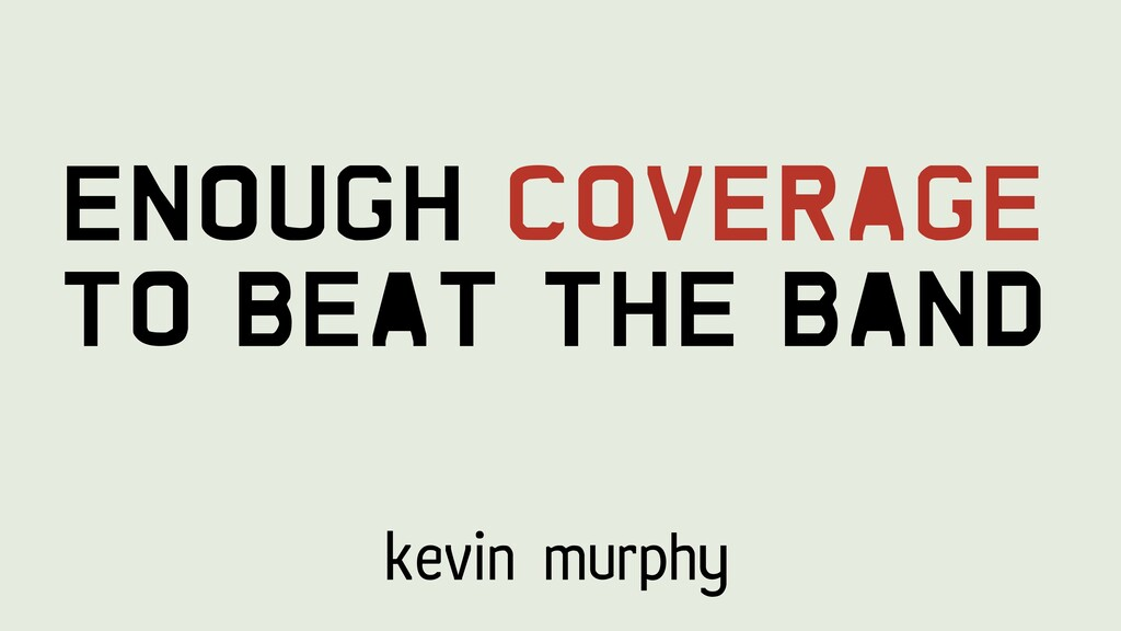 Kevin Murphy Enough Coverage To Beat The Band