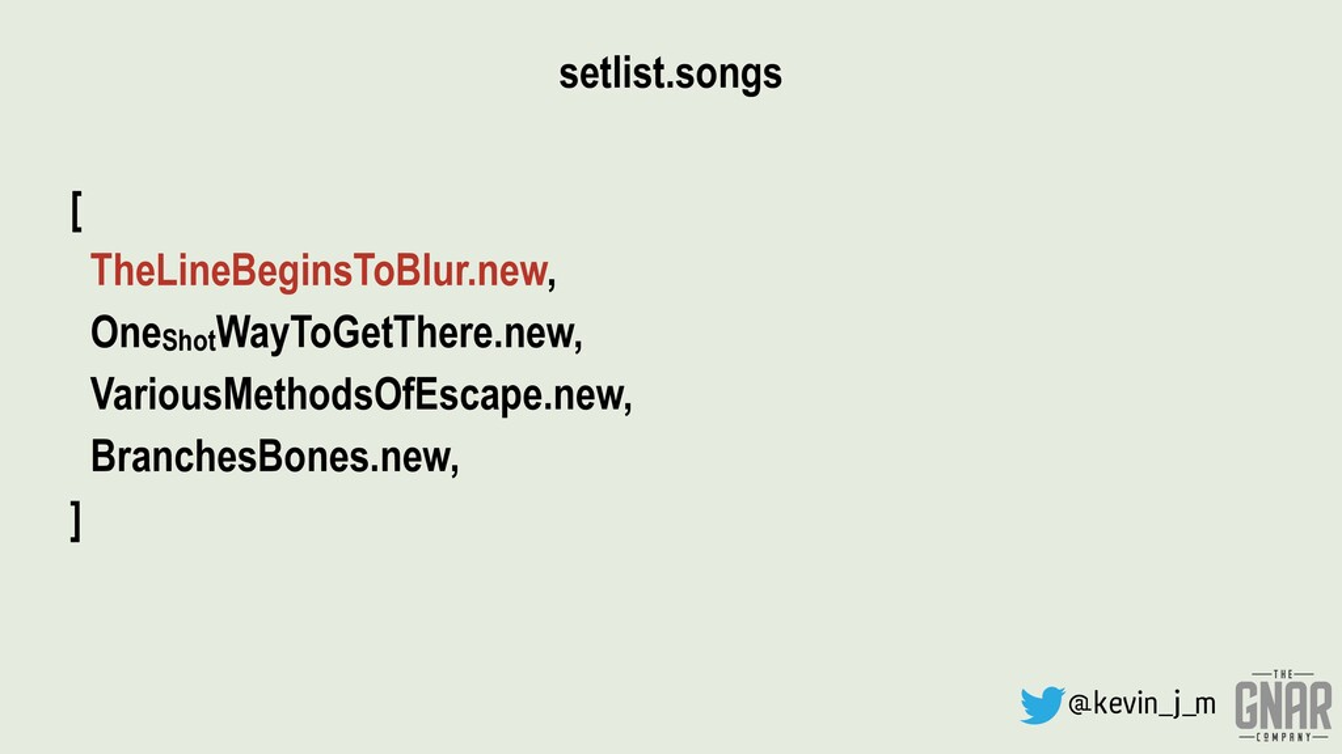 @kevin_j_m setlist.songs [ TheLineBeginsToBlur....