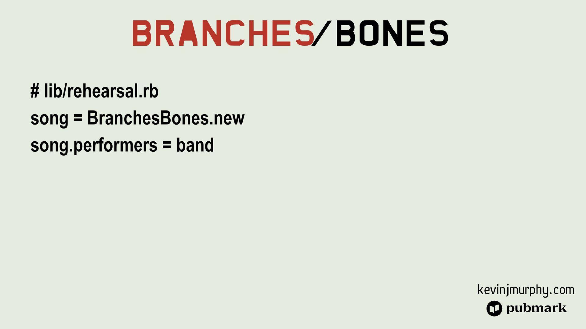 @kevin_j_m Branches/Bones # lib/rehearsal.rb so...