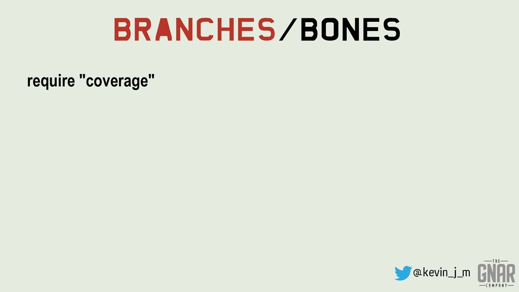 """@kevin_j_m Branches/Bones require """"coverage"""""""