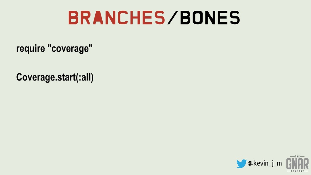 """@kevin_j_m Branches/Bones require """"coverage"""" Co..."""