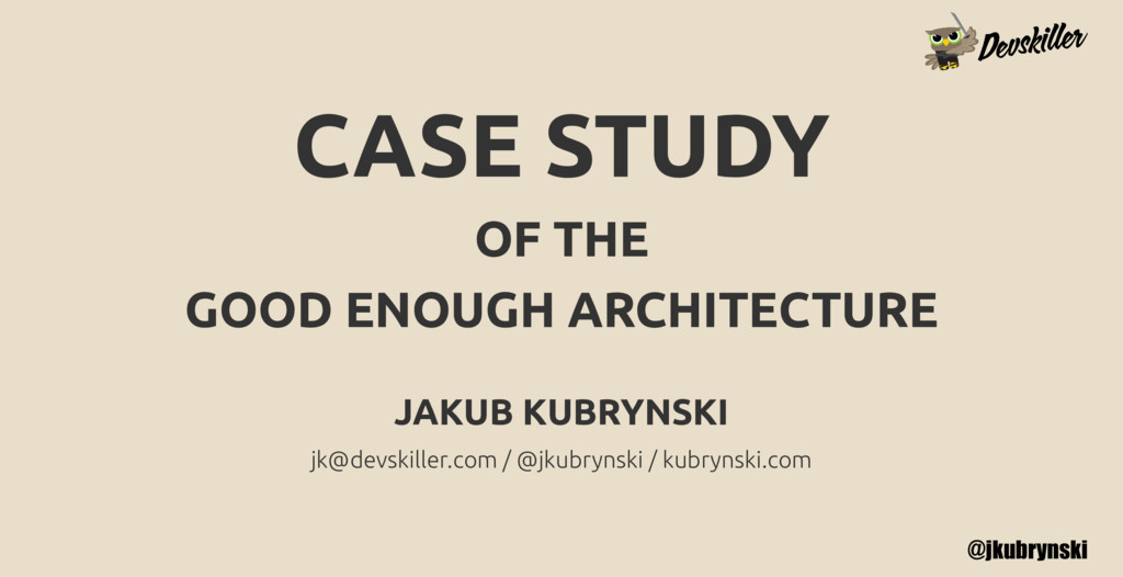 @jkubrynski CASE STUDY OF THE GOOD ENOUGH ARCHI...