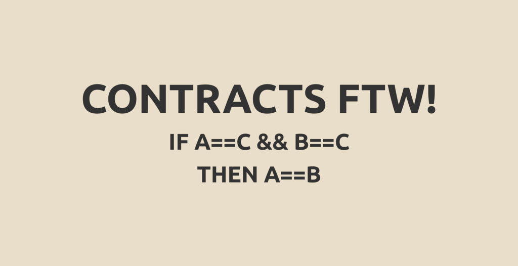 CONTRACTS FTW! IF A==C && B==C THEN A==B