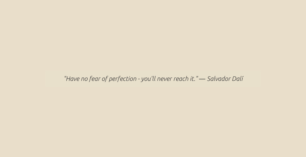 """Have no fear of perfection - you'll never reac..."
