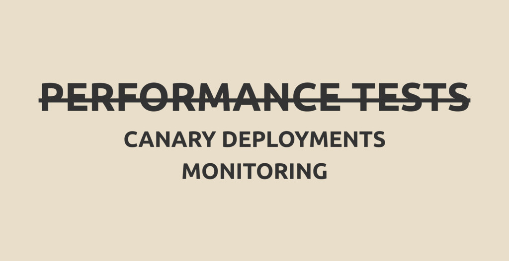 PERFORMANCE TESTS CANARY DEPLOYMENTS MONITORING