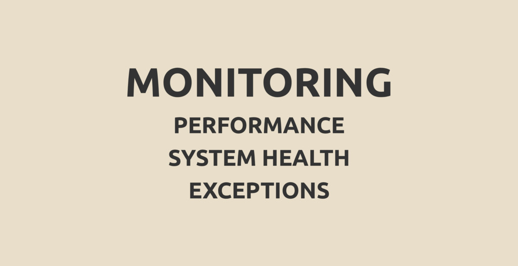 MONITORING PERFORMANCE SYSTEM HEALTH EXCEPTIONS