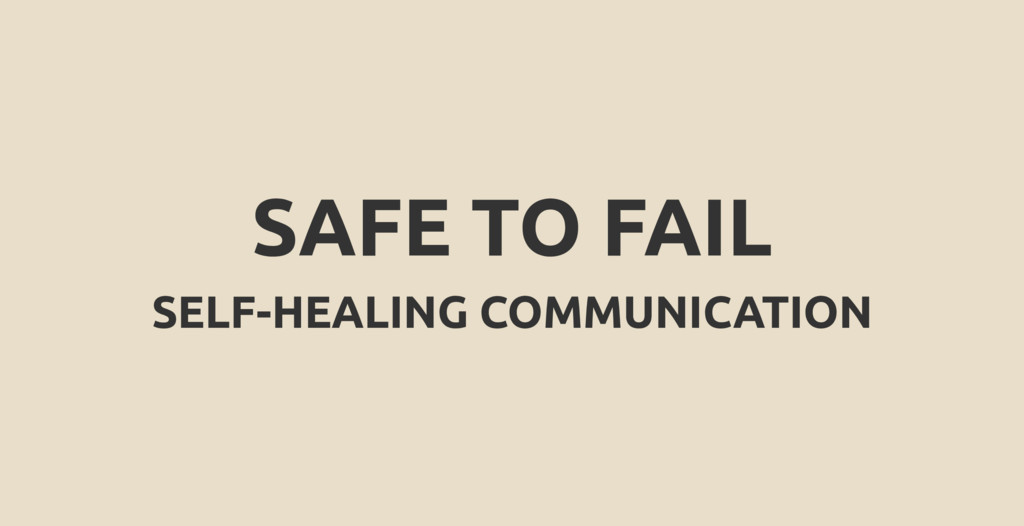 SAFE TO FAIL SELF-HEALING COMMUNICATION