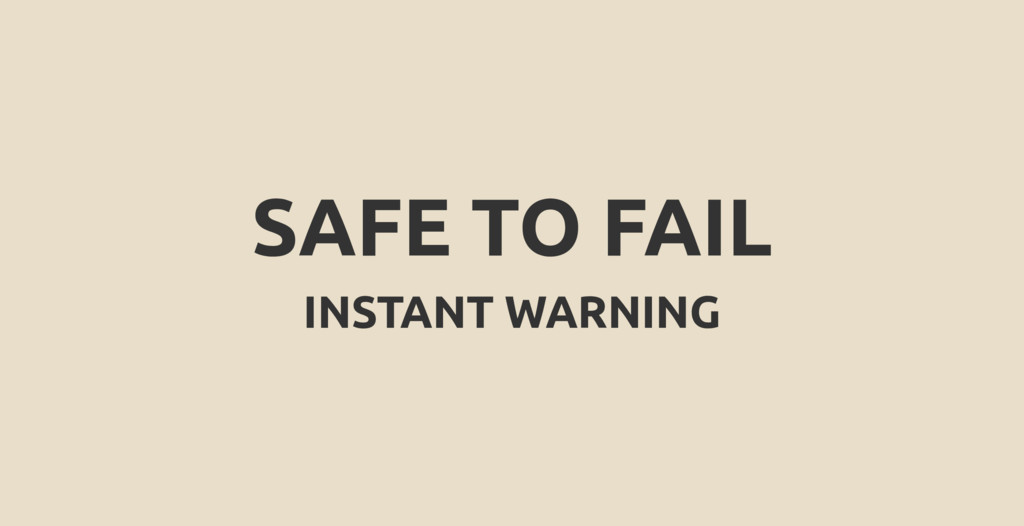SAFE TO FAIL INSTANT WARNING