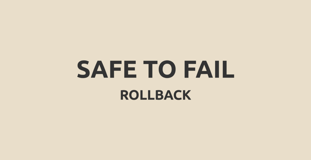 SAFE TO FAIL ROLLBACK