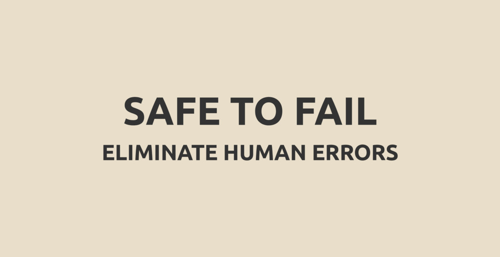 SAFE TO FAIL ELIMINATE HUMAN ERRORS
