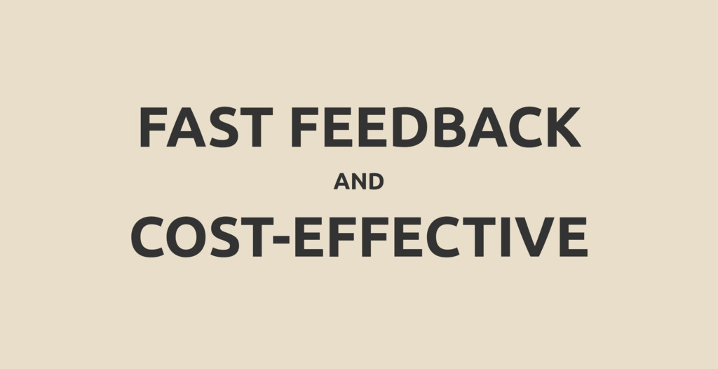 FAST FEEDBACK AND COST-EFFECTIVE
