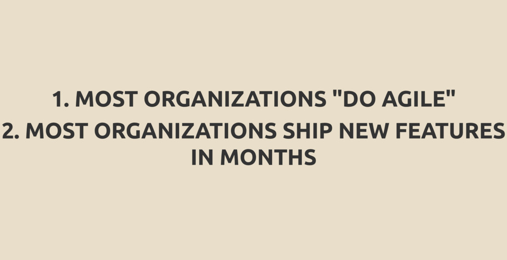 "1. MOST ORGANIZATIONS ""DO AGILE"" 2. MOST ORGANI..."