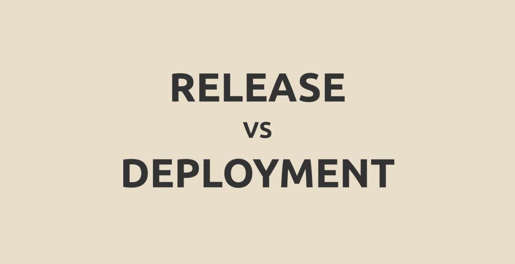 RELEASE VS DEPLOYMENT