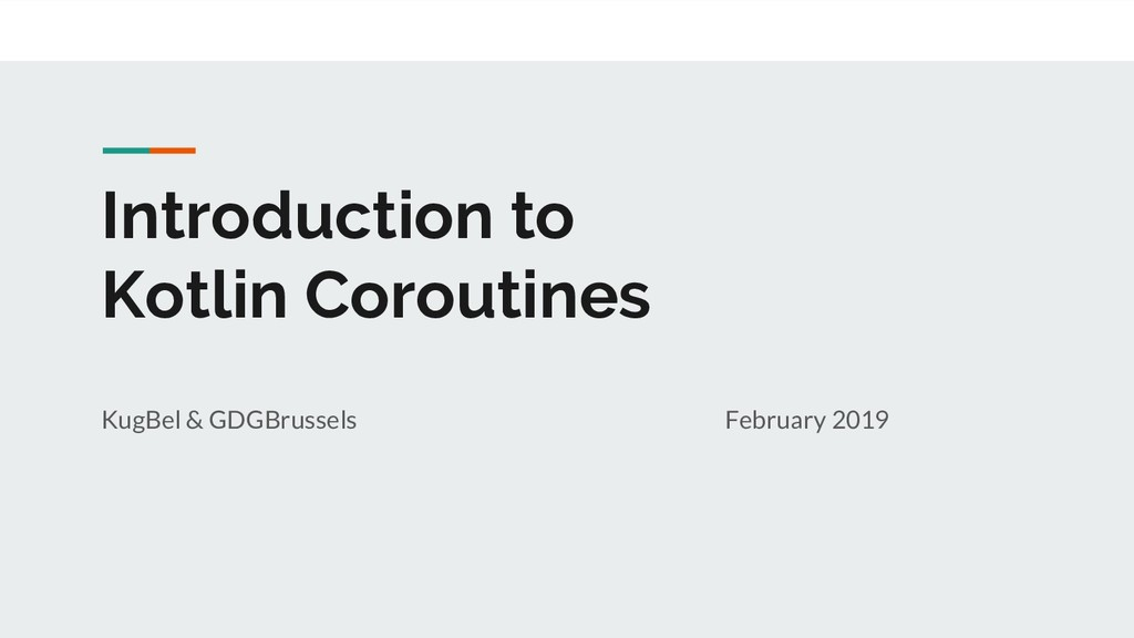 Introduction to Kotlin Coroutines KugBel & GDGB...