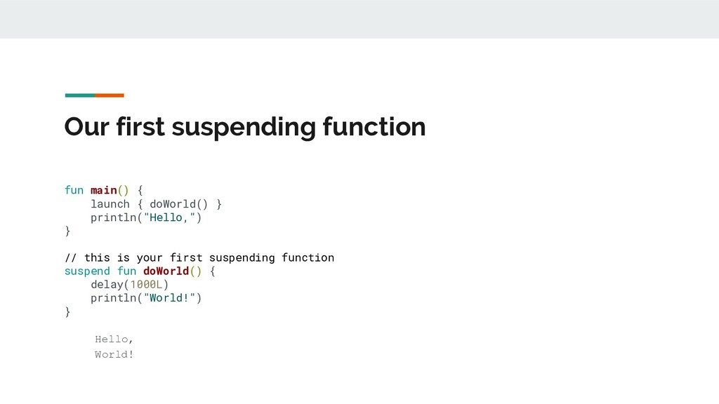 Our first suspending function fun main() { laun...