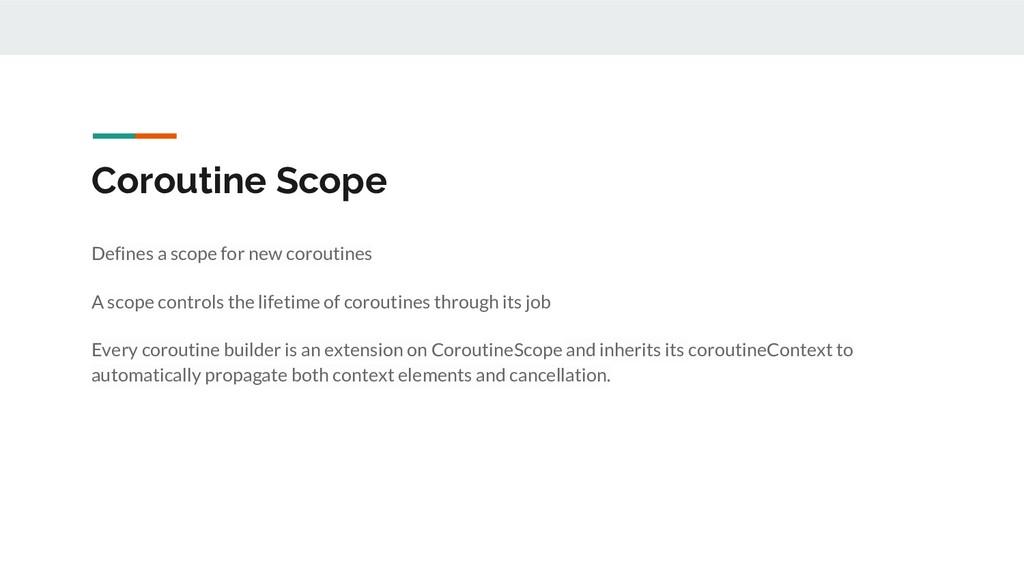 Coroutine Scope Defines a scope for new corouti...
