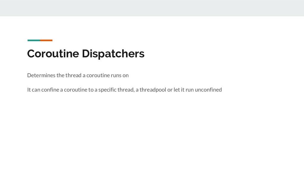 Coroutine Dispatchers Determines the thread a c...