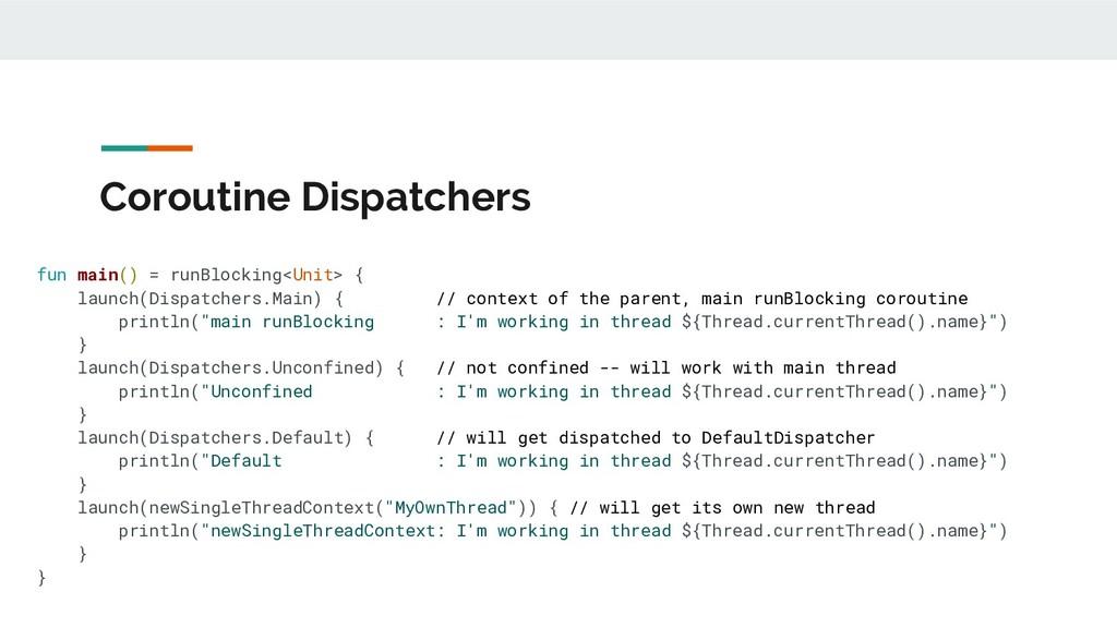 Coroutine Dispatchers fun main() = runBlocking<...