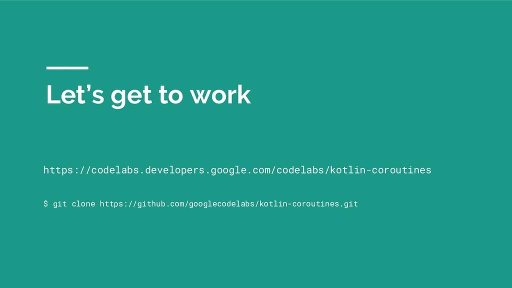 Let's get to work https://codelabs.developers.g...