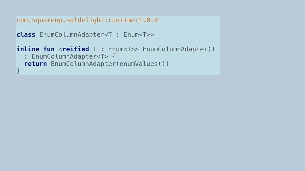 com.squareup.sqldelight:runtime:1.0.0 class Enu...