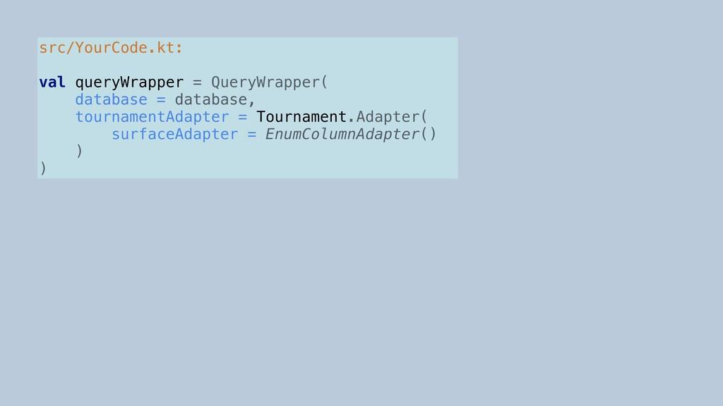 src/YourCode.kt: val queryWrapper = QueryWrappe...