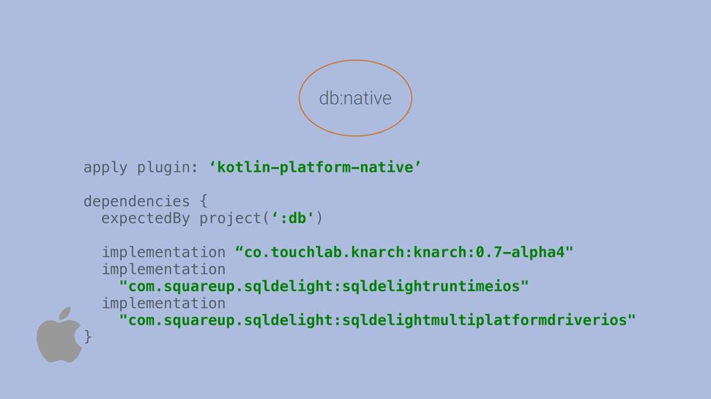 db:native apply plugin: 'kotlin-platform-native...