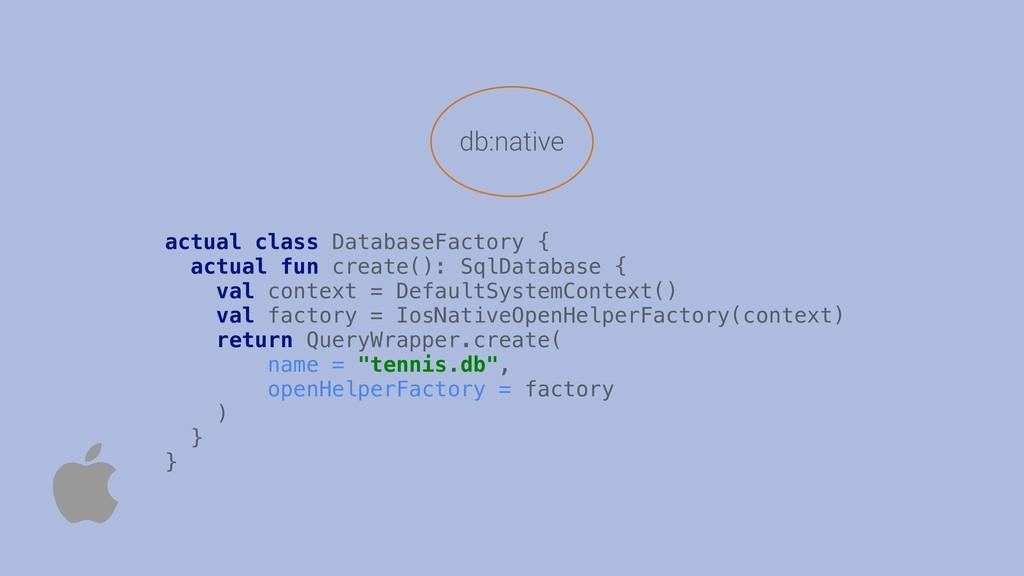 actual class DatabaseFactory { actual fun creat...