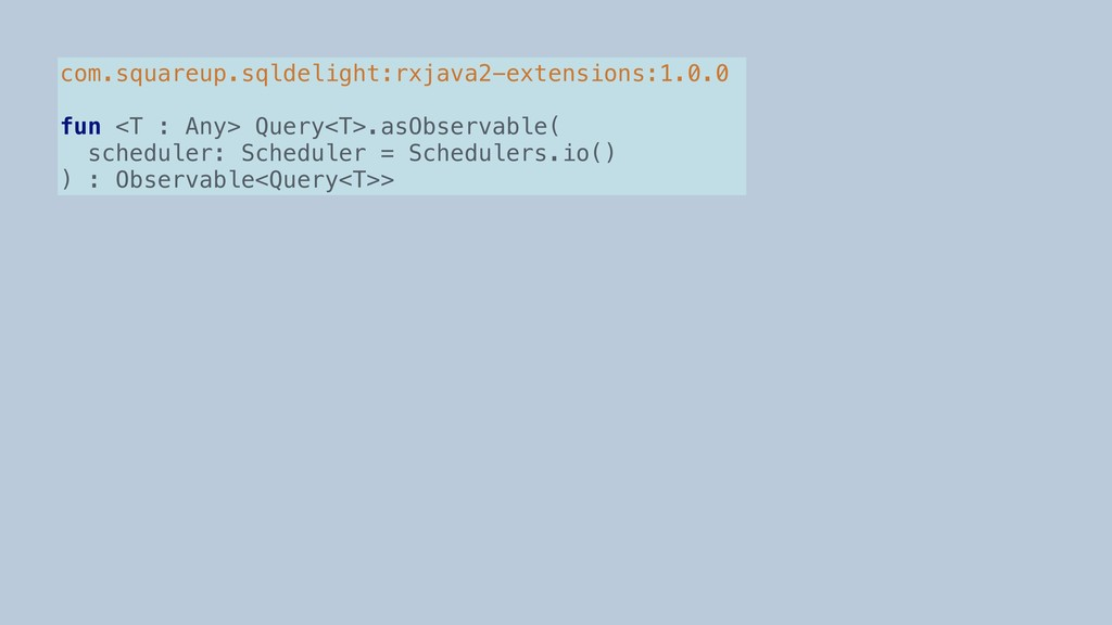 com.squareup.sqldelight:rxjava2-extensions:1.0....