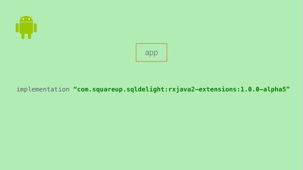 "implementation ""com.squareup.sqldelight:rxjava2..."