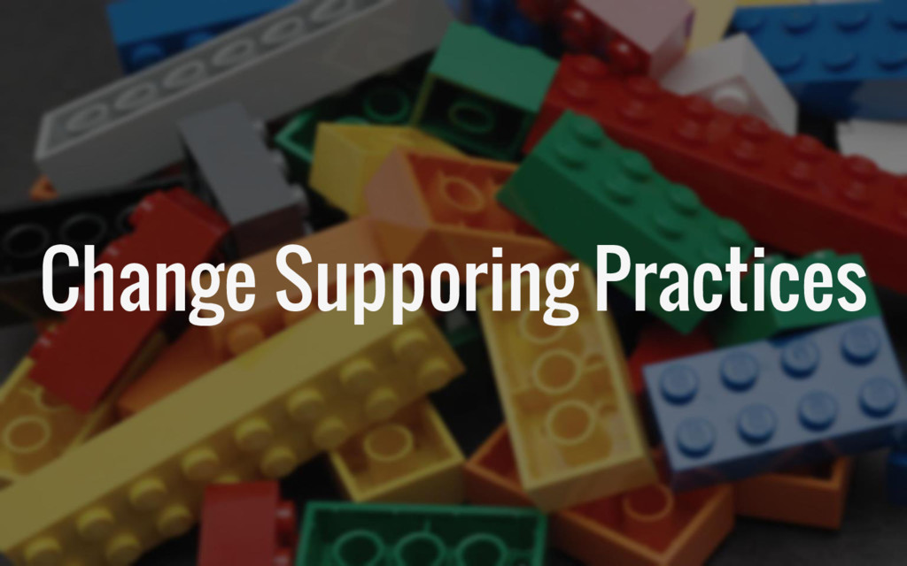 Change Supporing Practices