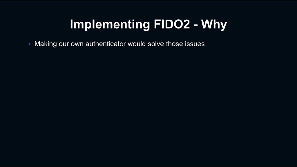 Implementing FIDO2 - Why › Making our own authe...