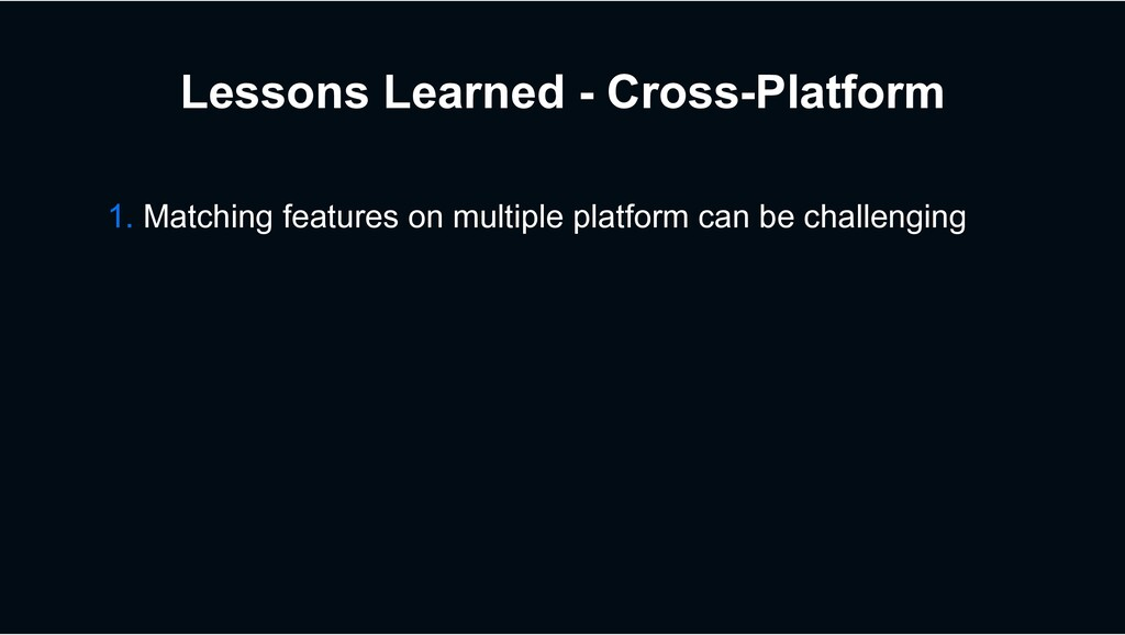 Lessons Learned - Cross-Platform 1. Matching fe...