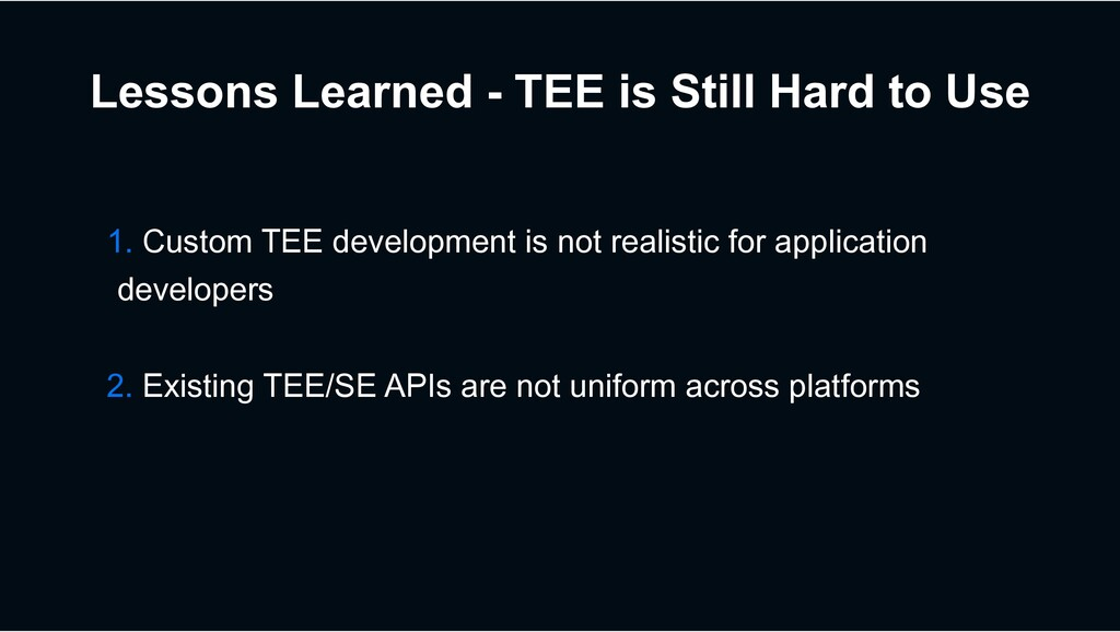 Lessons Learned - TEE is Still Hard to Use 1. C...