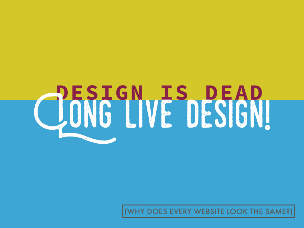 DESIGN IS DEAD Long live..design! (WHY DOES EVE...