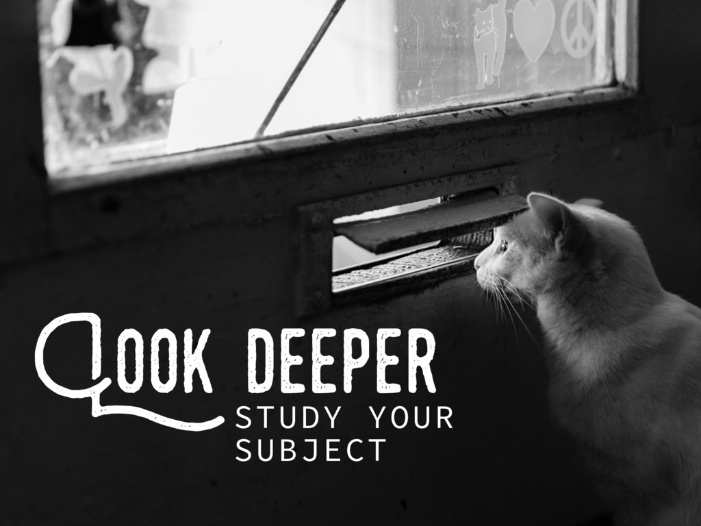 Look..deeper STUDY YOUR SUBJECT
