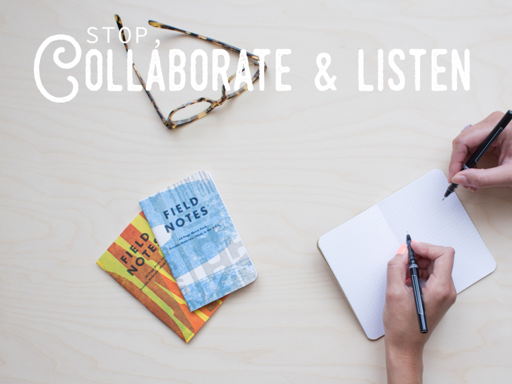 Collaborate..& listen STOP,