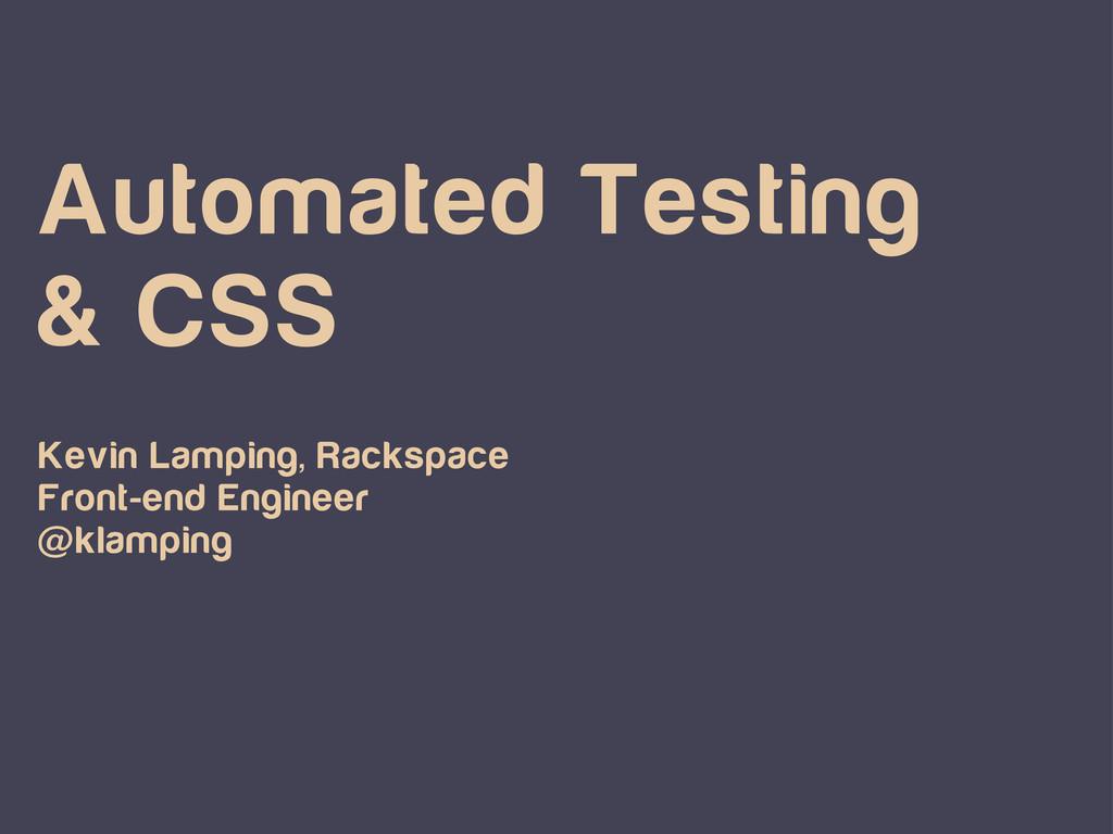 Automated Testing & CSS Kevin Lamping, Rackspac...
