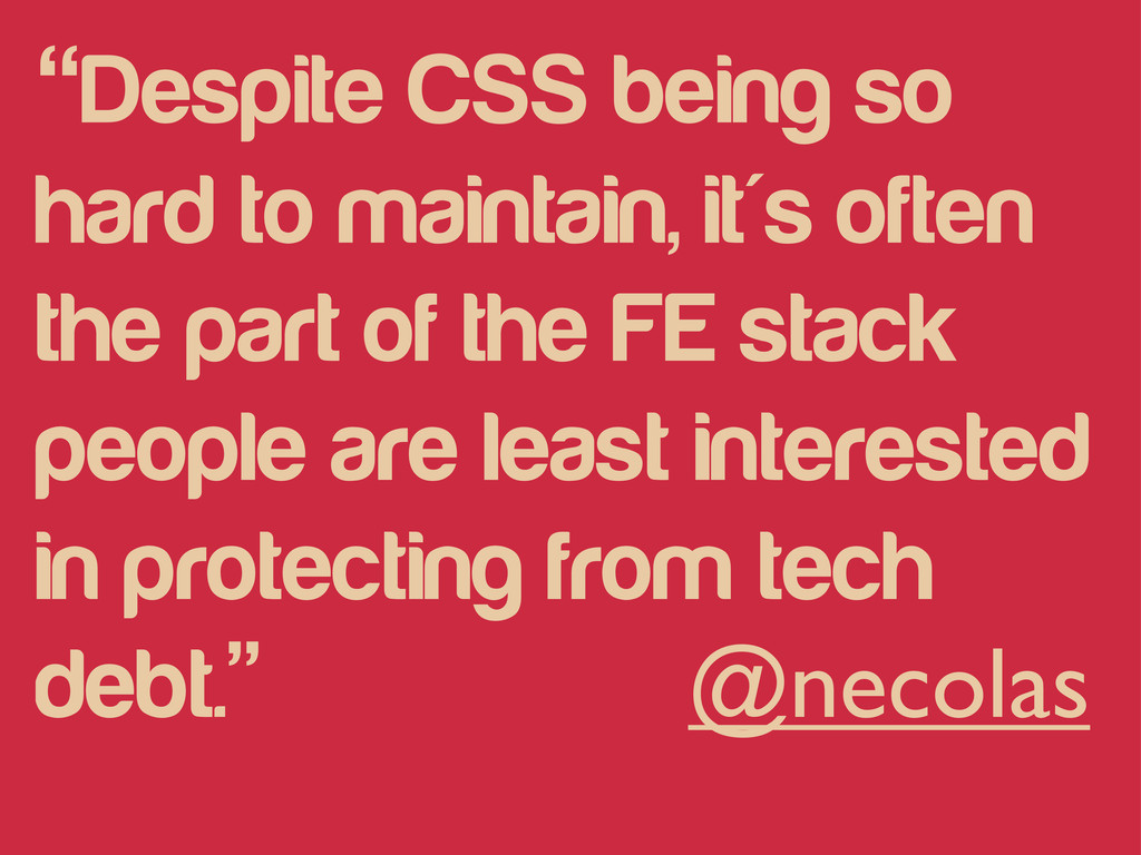 """""""Despite CSS being so hard to maintain, it's of..."""