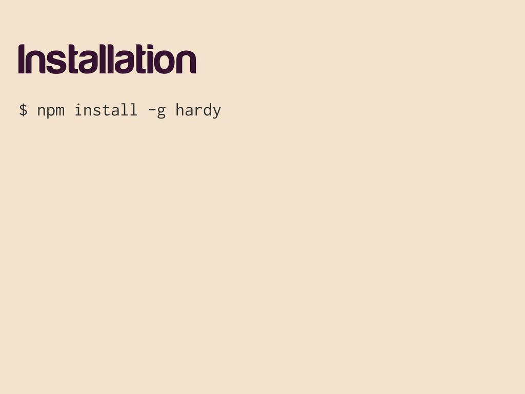 Installation $ npm install -g hardy