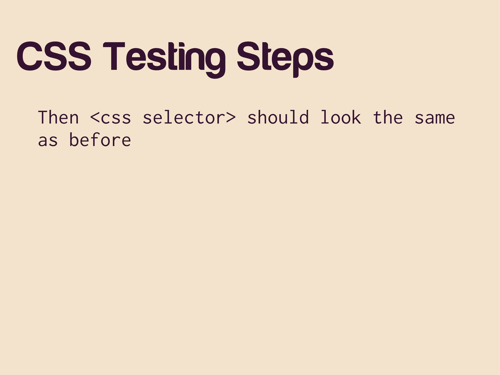 CSS Testing Steps Then <css selector> should lo...
