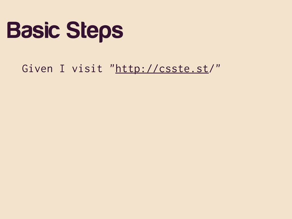 "Basic Steps Given I visit ""http://csste.st/"""
