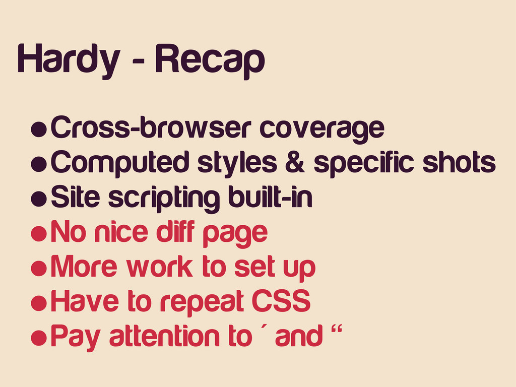 Hardy - Recap •Cross-browser coverage •Computed...