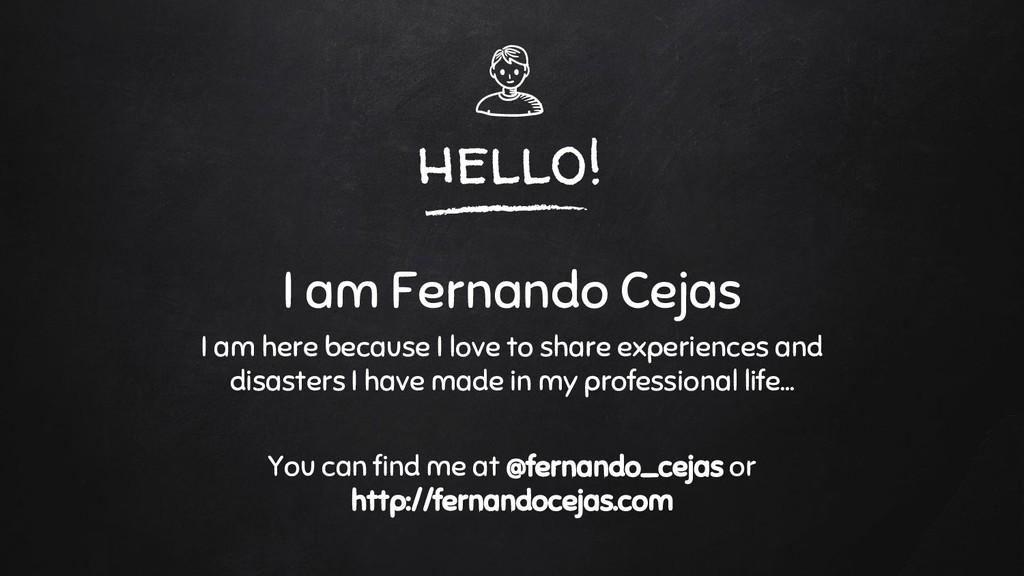 hello! I am Fernando Cejas I am here because I ...